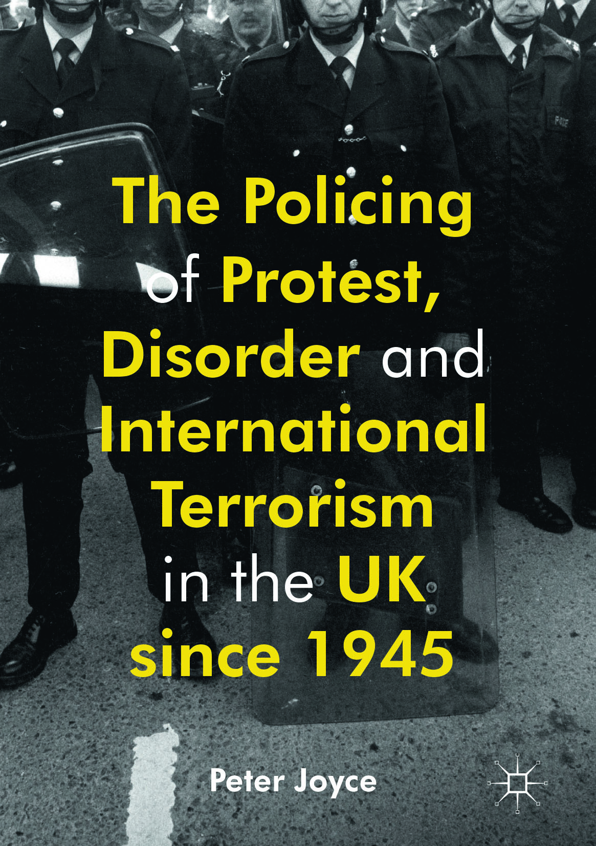 Joyce, Peter - The Policing of Protest, Disorder and International Terrorism in the UK since 1945, ebook