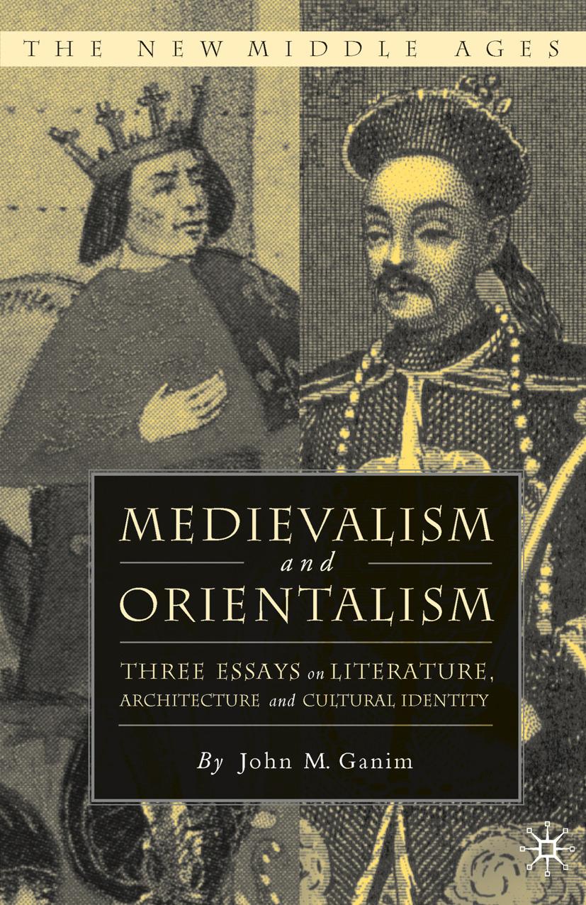 Ganim, John M. - Medievalism and Orientalism: Three Essays on Literature, Architecture and Cultural Identity, ebook