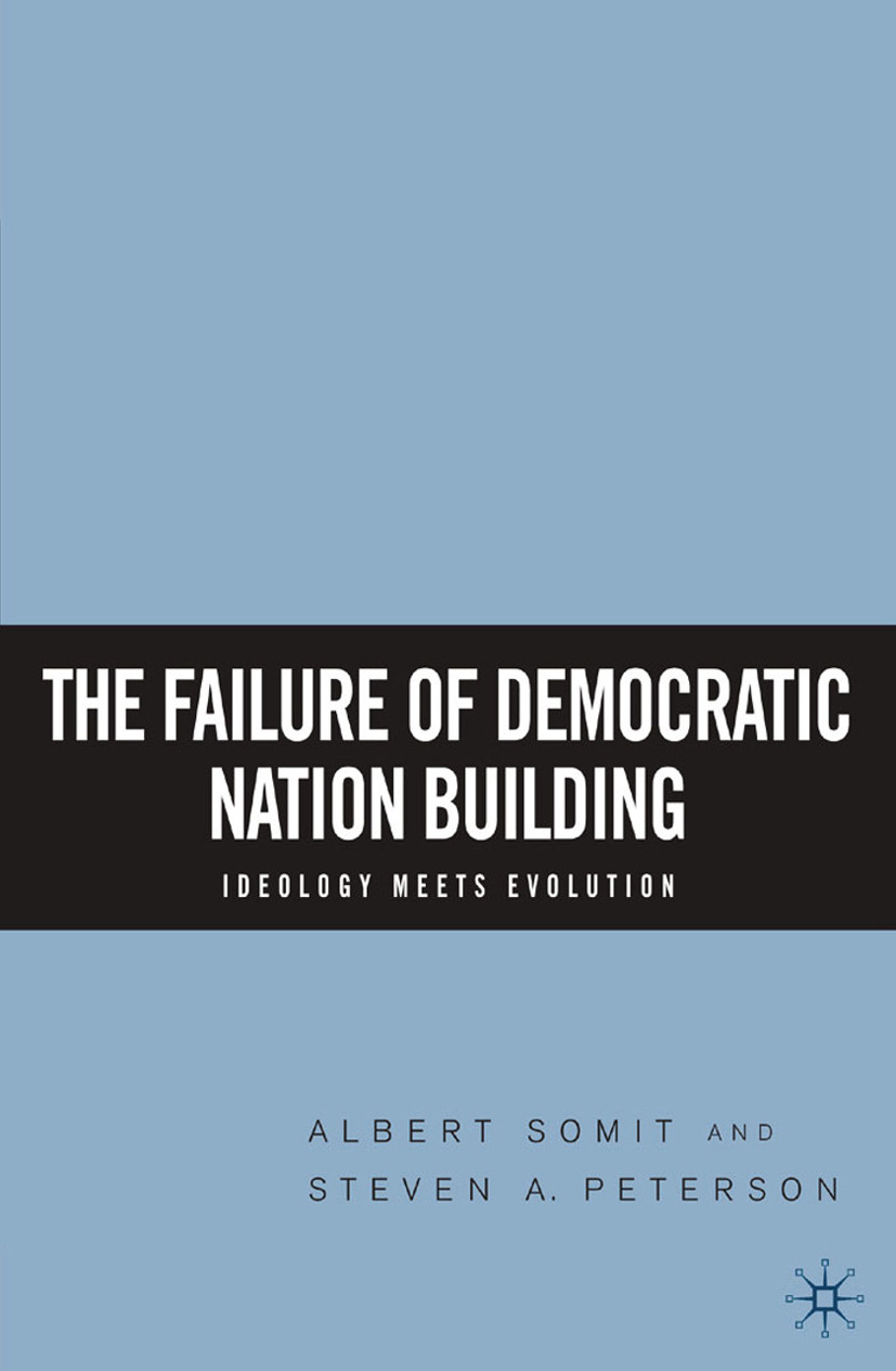 Peterson, Steven A. - The Failure of Democratic Nation Building: Ideology Meets Evolution, ebook