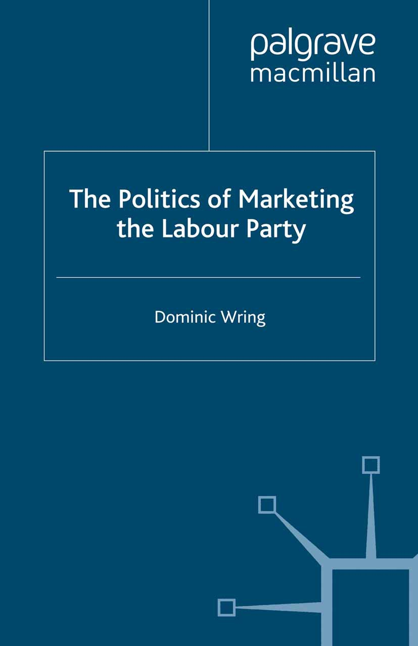 Wring, Dominic - The Politics of Marketing the Labour Party, ebook