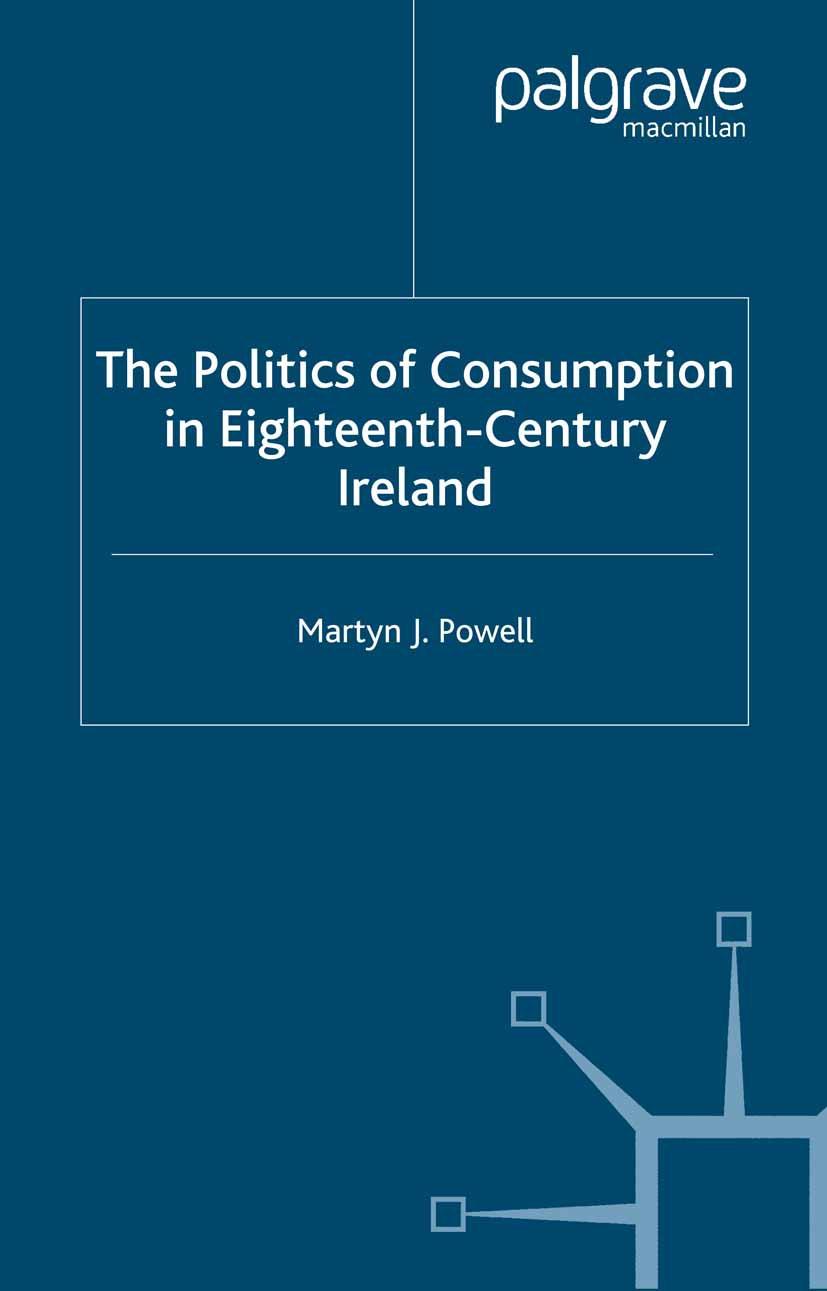 Powell, Martyn J. - The Politics of Consumption in Eighteenth-Century Ireland, ebook