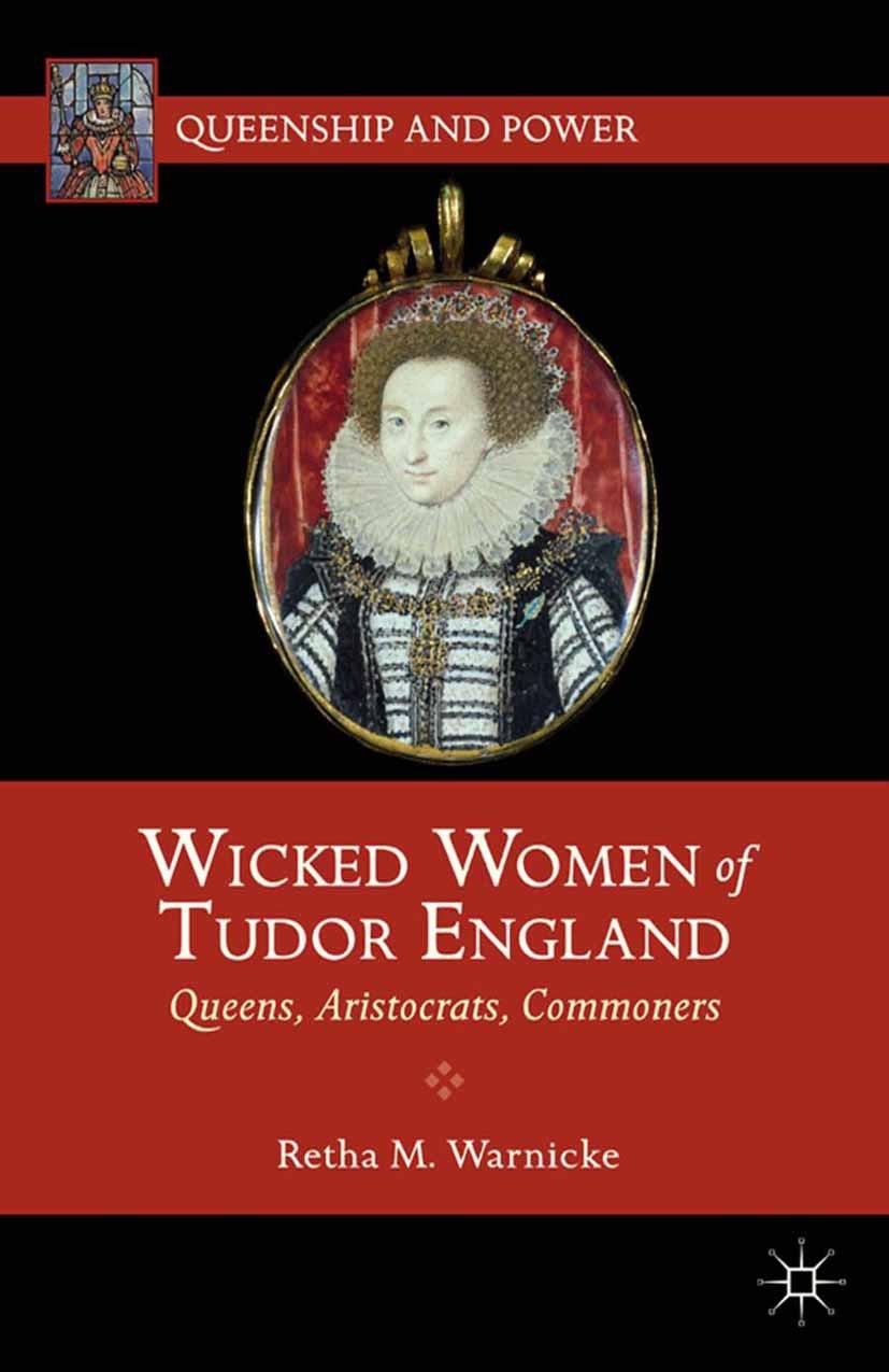 Warnicke, Retha M. - Wicked Women of Tudor England, ebook