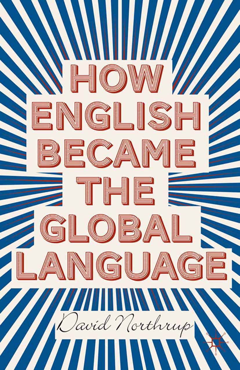 Northrup, David - How English Became the Global Language, ebook