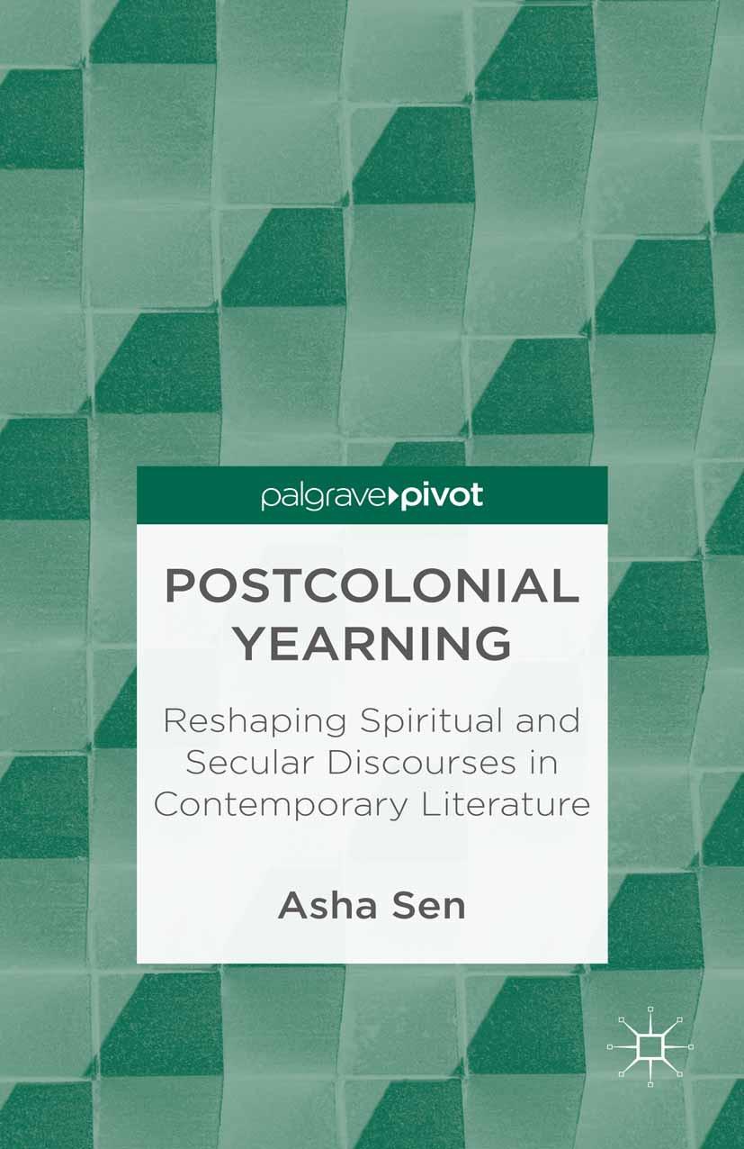 Sen, Asha - Postcolonial Yearning: Reshaping Spiritual and Secular Discourses in Contemporary Literature, e-kirja