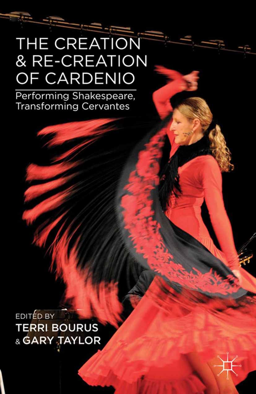"Bourus, Terri - The Creation and Re-Creation of <Emphasis Type=""Italic"">Cardenio</Emphasis>, ebook"