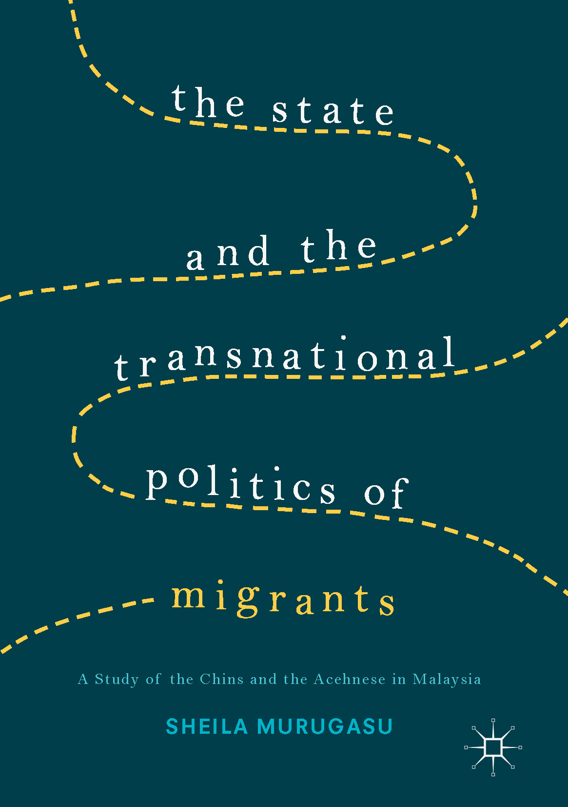 Murugasu, Sheila - The State and the Transnational Politics of Migrants: A Study of the Chins and the Acehnese in Malaysia, ebook
