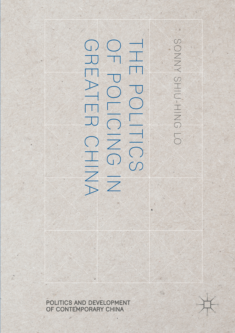 Lo, Sonny Shiu-Hing - The Politics of Policing in Greater China, ebook