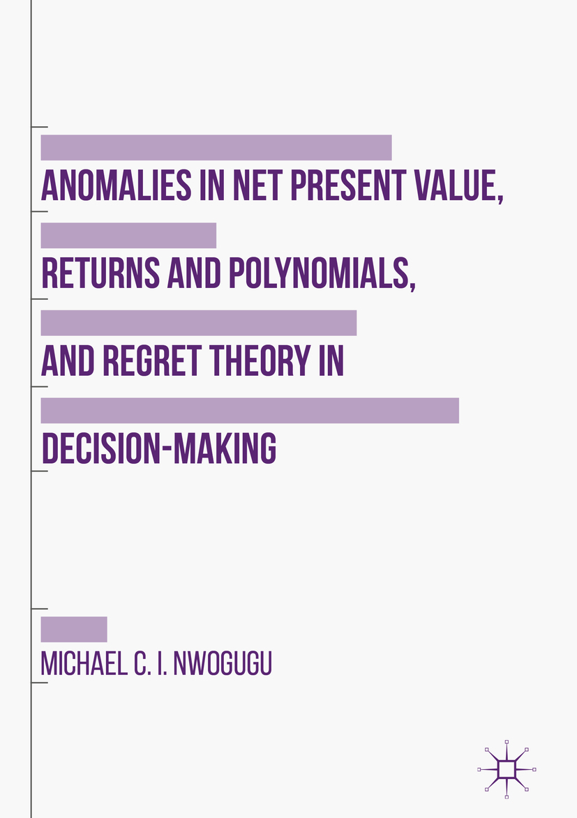 Nwogugu, Michael C. I. - Anomalies in Net Present Value, Returns and Polynomials, and Regret Theory in Decision-Making, ebook