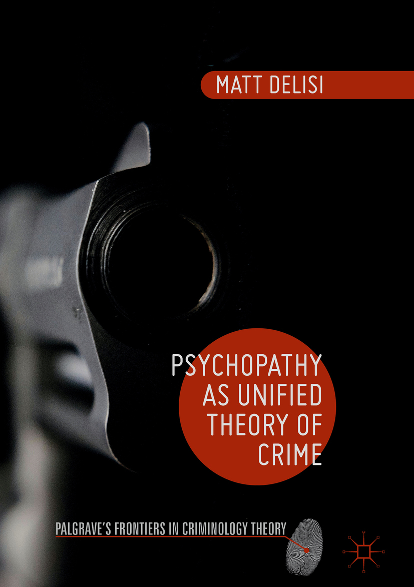 DeLisi, Matt - Psychopathy as Unified Theory of Crime, ebook