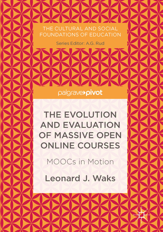 Waks, Leonard J. - The Evolution and Evaluation of Massive Open Online Courses, ebook
