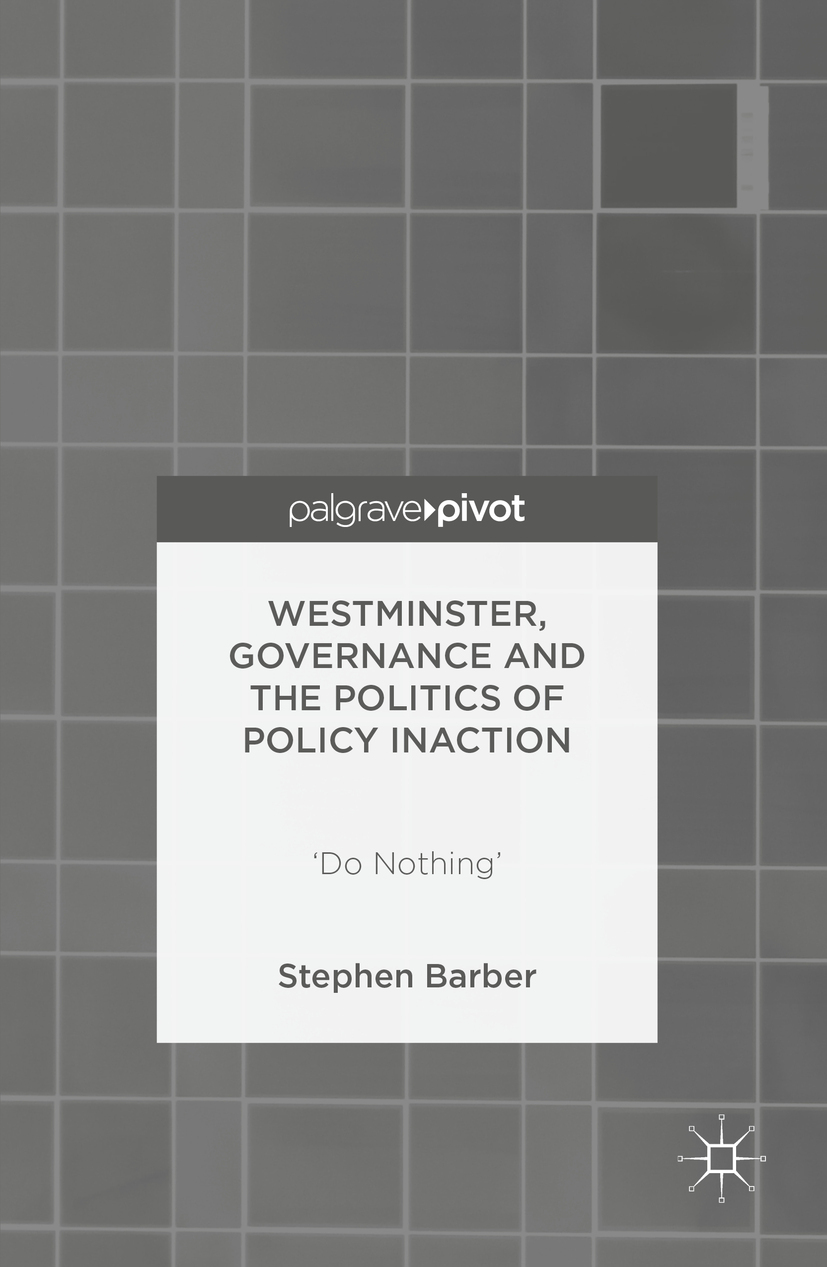 Barber, Stephen - Westminster, Governance and the Politics of Policy Inaction, ebook