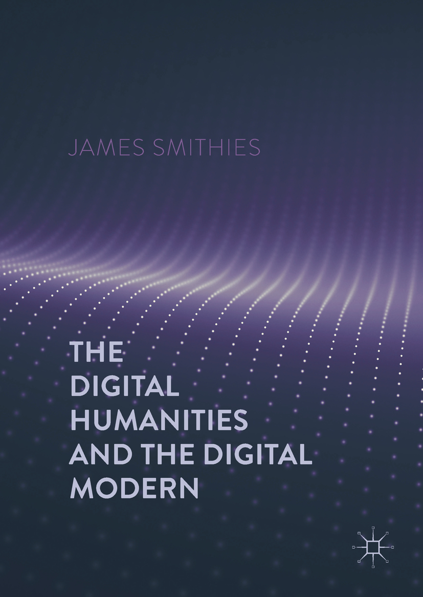 Smithies, James - The Digital Humanities and the Digital Modern, e-bok