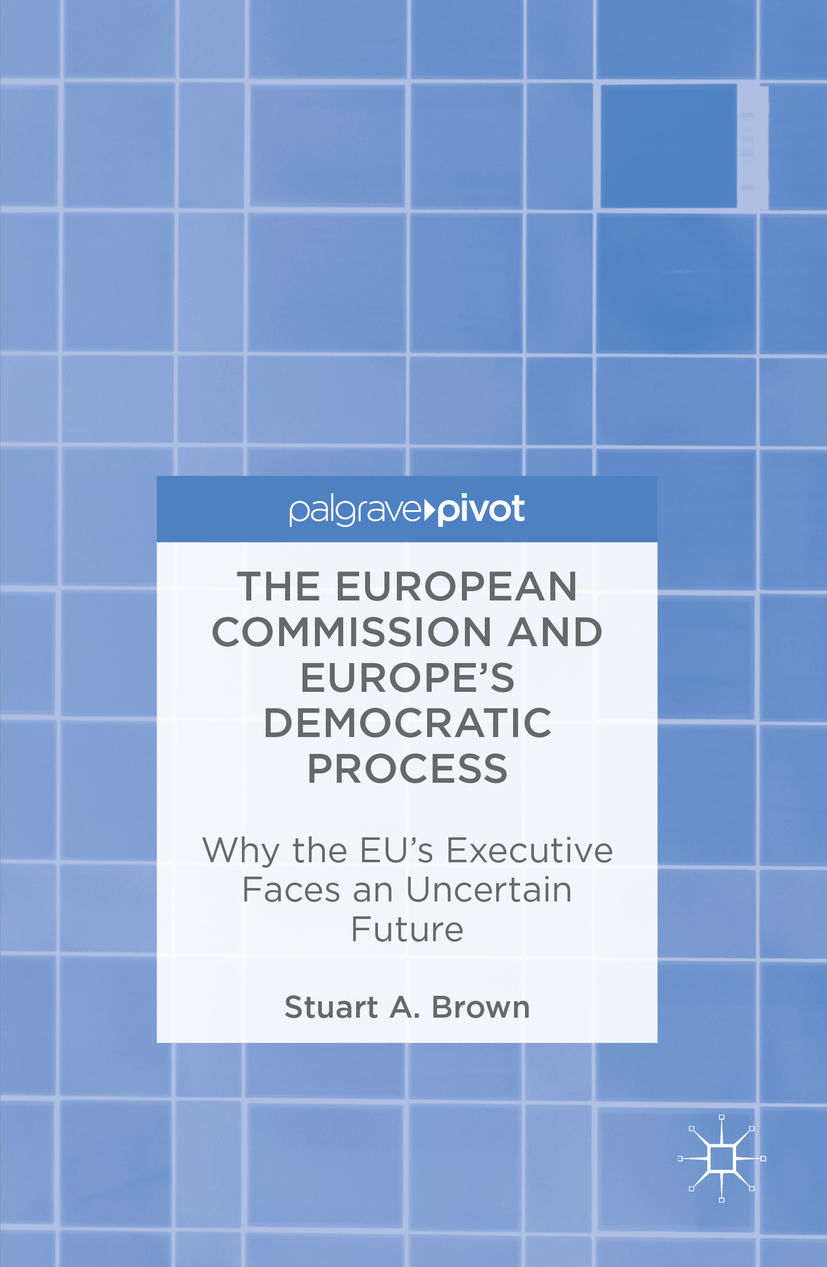 Brown, Stuart A - The European Commission and Europe's Democratic Process, ebook