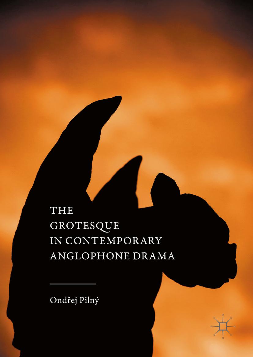 Pilný, Ondřej - The Grotesque in Contemporary Anglophone Drama, ebook