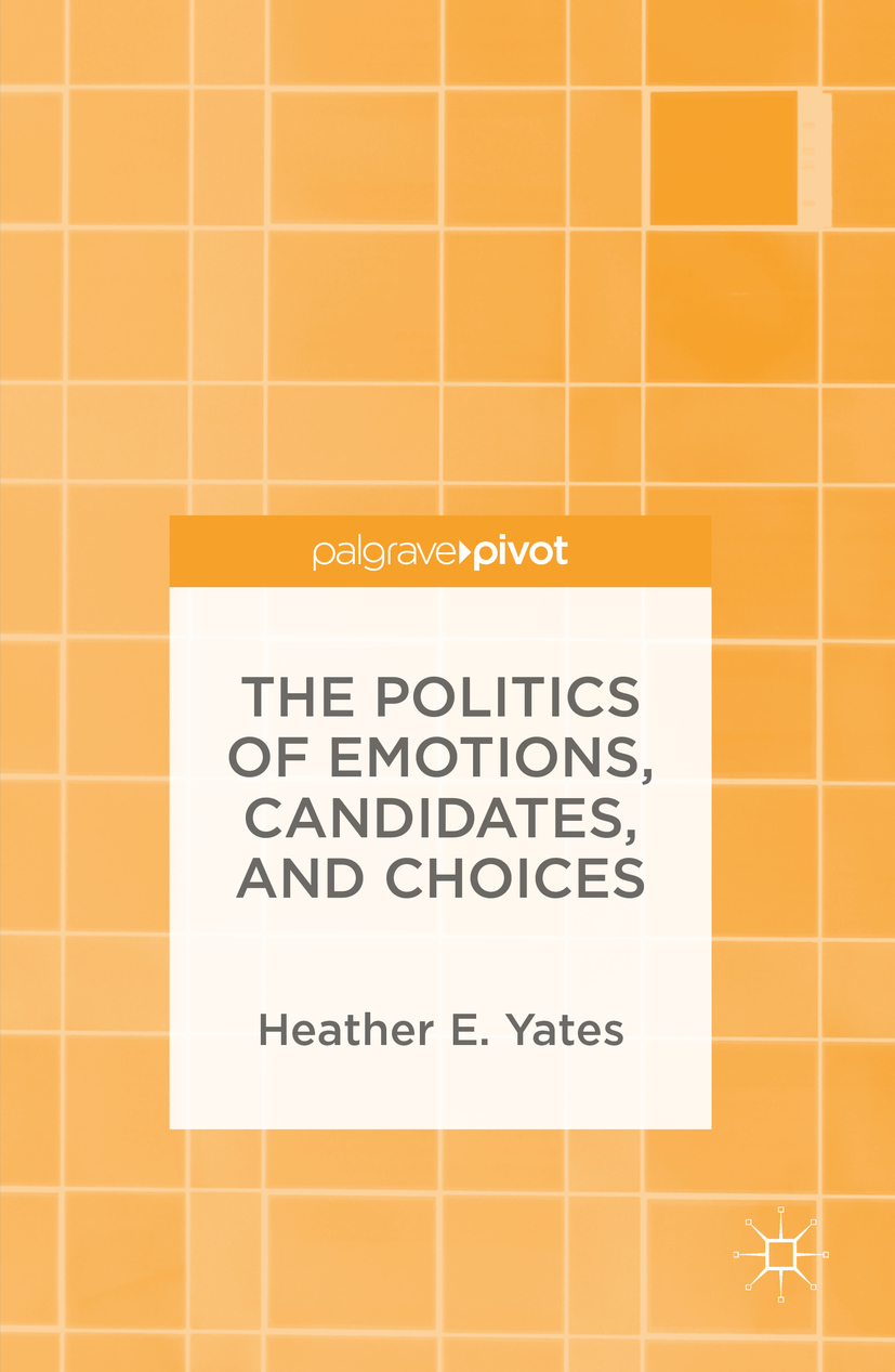 Yates, Heather E. - The Politics of Emotions, Candidates, and Choices, ebook