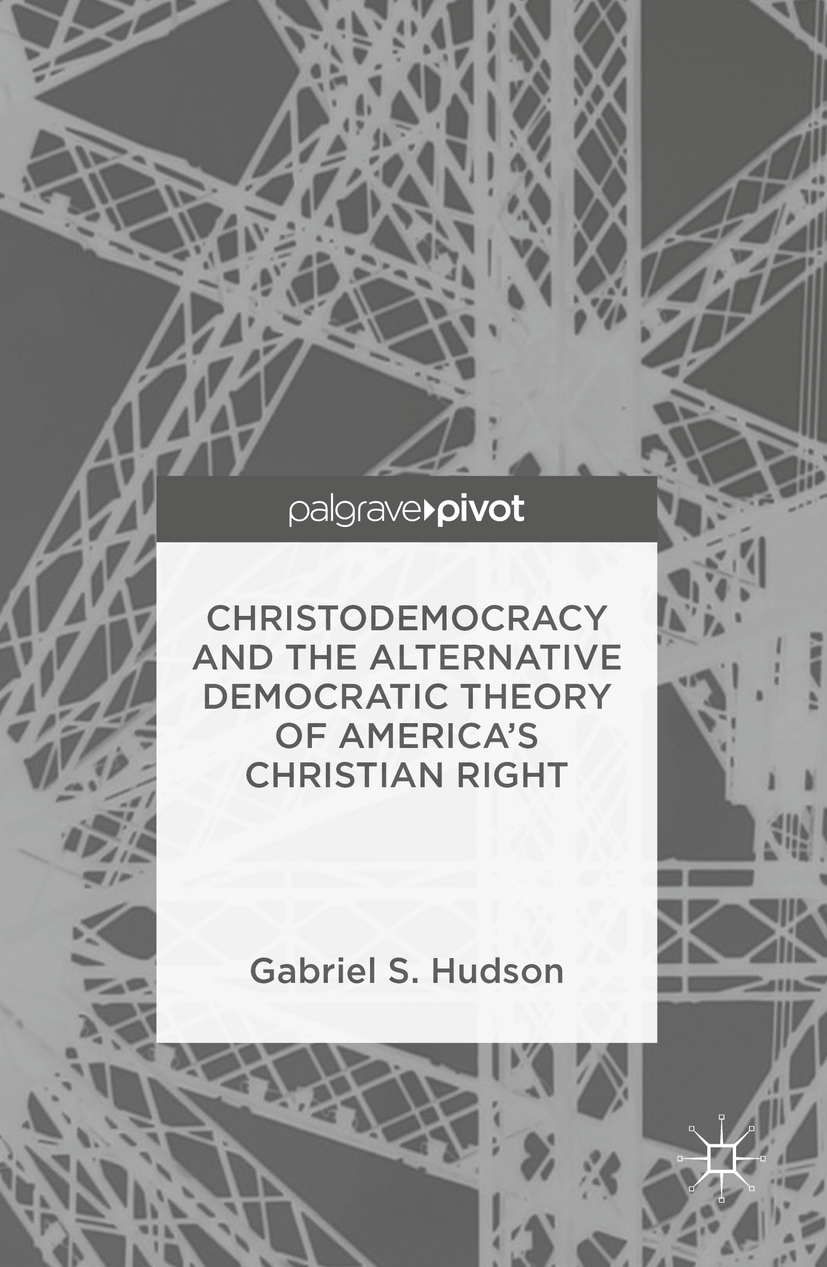 Hudson, Gabriel S. - Christodemocracy and the Alternative Democratic Theory of America's Christian Right, ebook