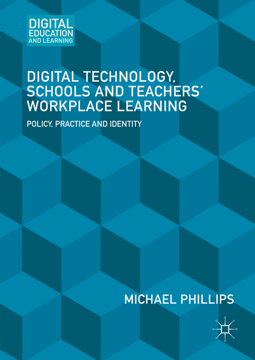 Phillips, Michael - Digital Technology, Schools and Teachers' Workplace Learning, ebook
