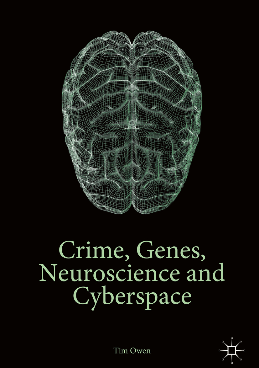 Owen, Tim - Crime, Genes, Neuroscience and Cyberspace, ebook