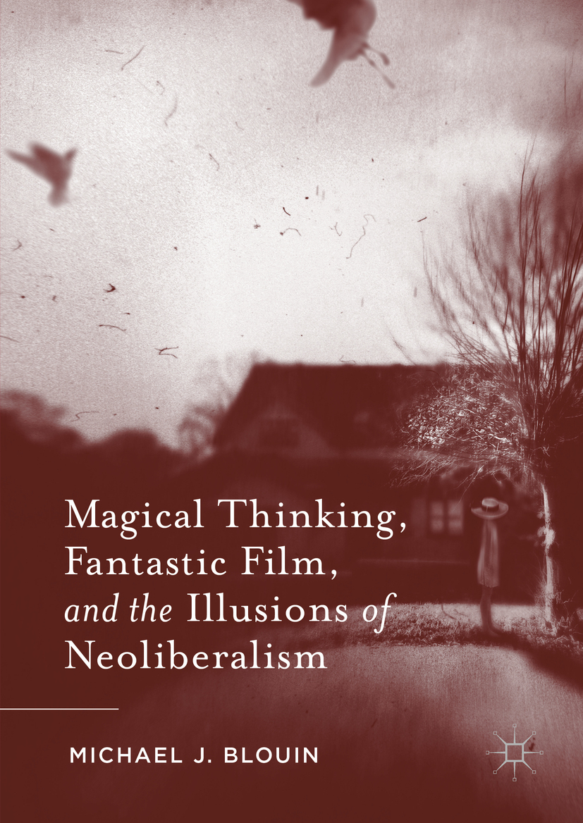 Blouin, Michael J. - Magical Thinking, Fantastic Film, and the Illusions of Neoliberalism, ebook