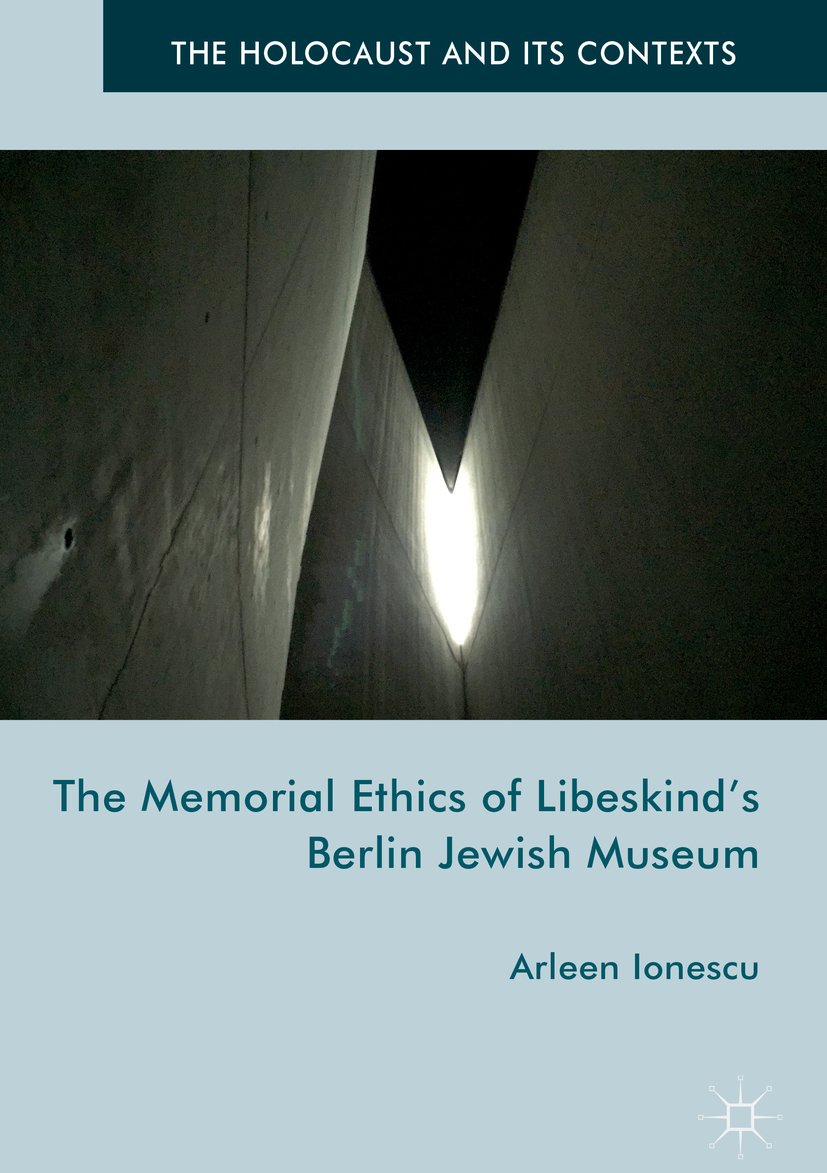Ionescu, Arleen - The Memorial Ethics of Libeskind's Berlin Jewish Museum, ebook