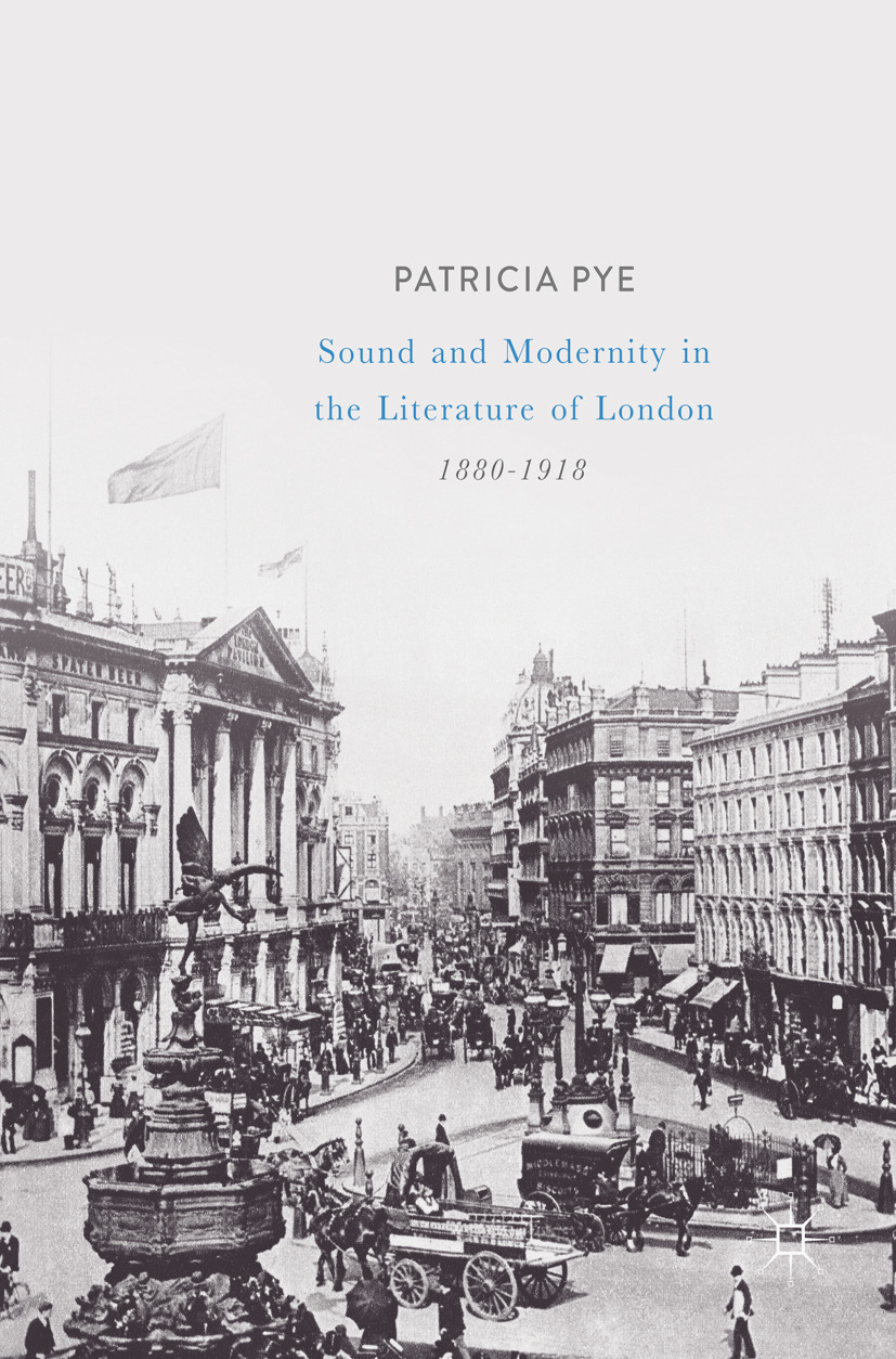 Pye, Patricia - Sound and Modernity in the Literature of London, 1880-1918, ebook