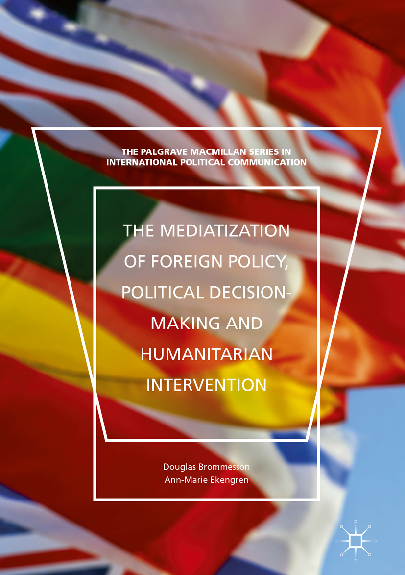 Brommesson, Douglas - The Mediatization of Foreign Policy, Political Decision-Making, and Humanitarian Intervention, ebook