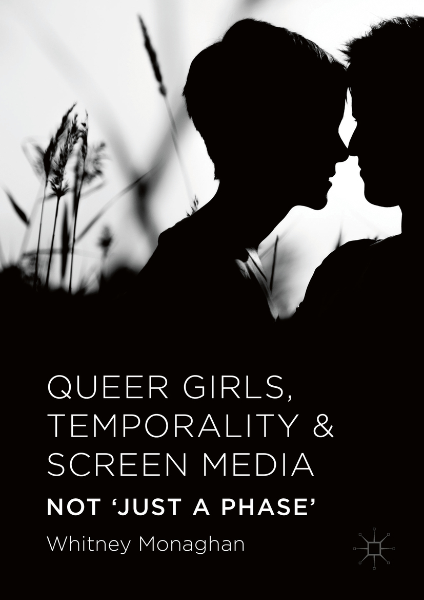Monaghan, Whitney - Queer Girls, Temporality and Screen Media, ebook