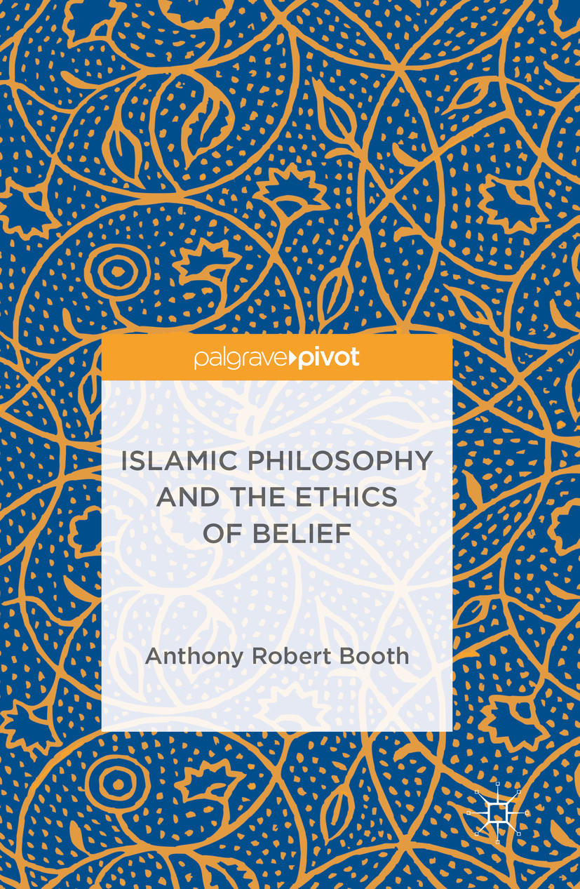 Booth, Anthony Robert - Islamic Philosophy and the Ethics of Belief, ebook