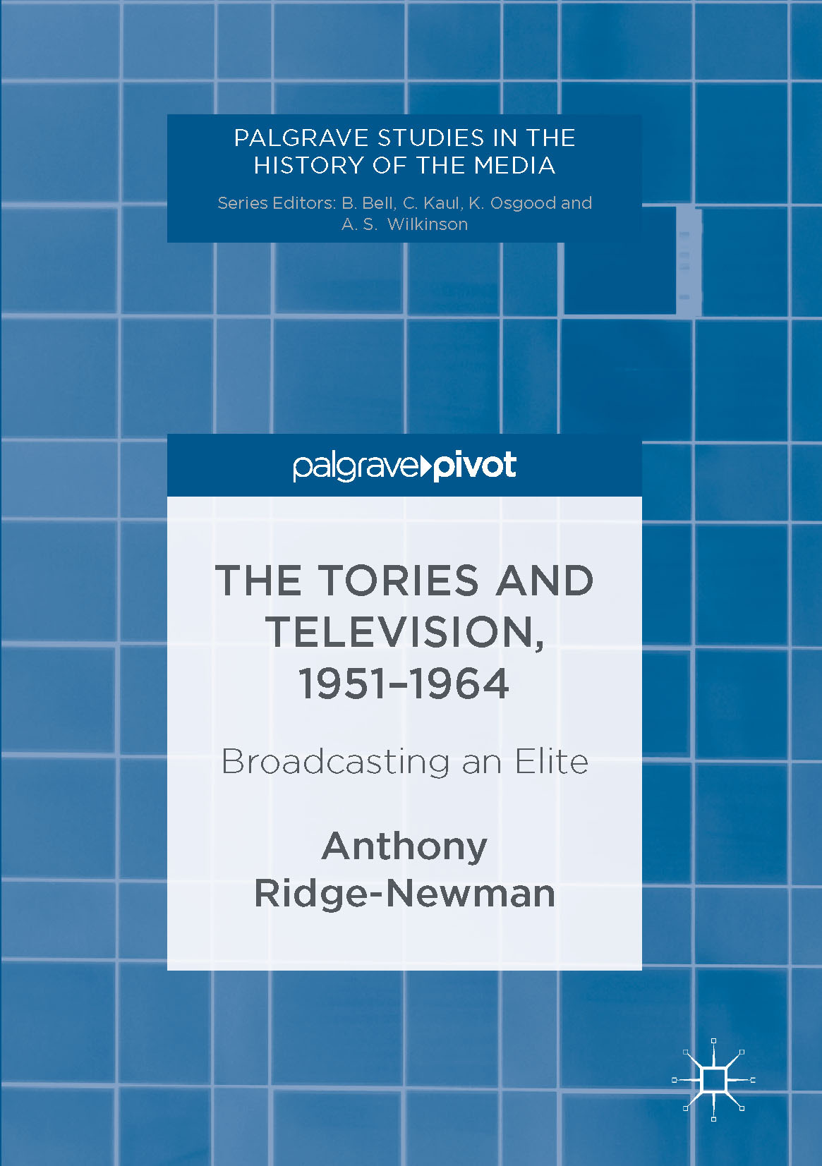 Ridge-Newman, Anthony - The Tories and Television, 1951-1964, e-kirja