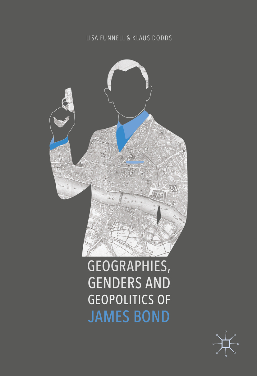 Dodds, Klaus - Geographies, Genders and Geopolitics of James Bond, ebook