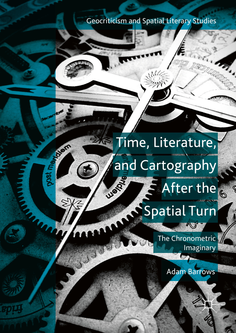Barrows, Adam - Time, Literature, and Cartography After the Spatial Turn, ebook