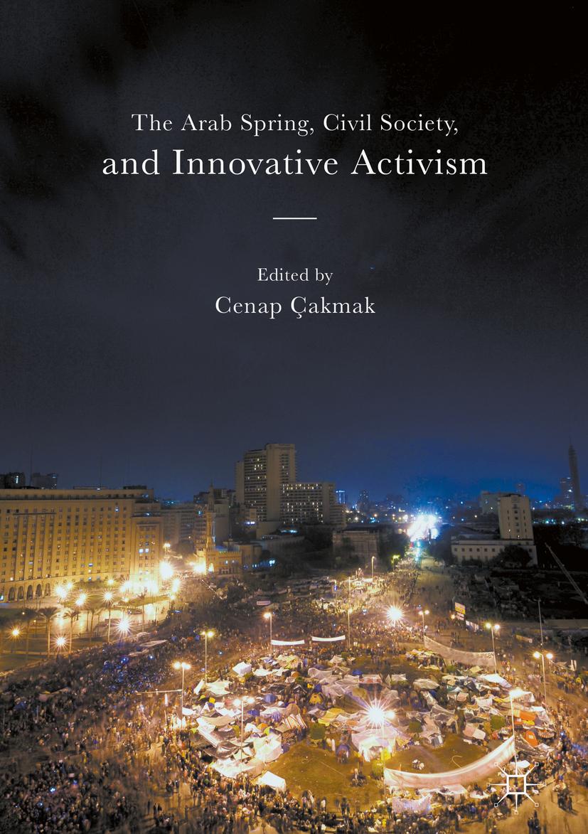 Çakmak, Cenap - The Arab Spring, Civil Society, and Innovative Activism, ebook