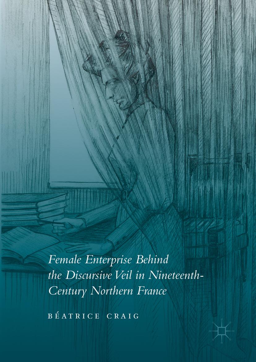 Craig, Béatrice - Female Enterprise Behind the Discursive Veil in Nineteenth-Century Northern France, ebook