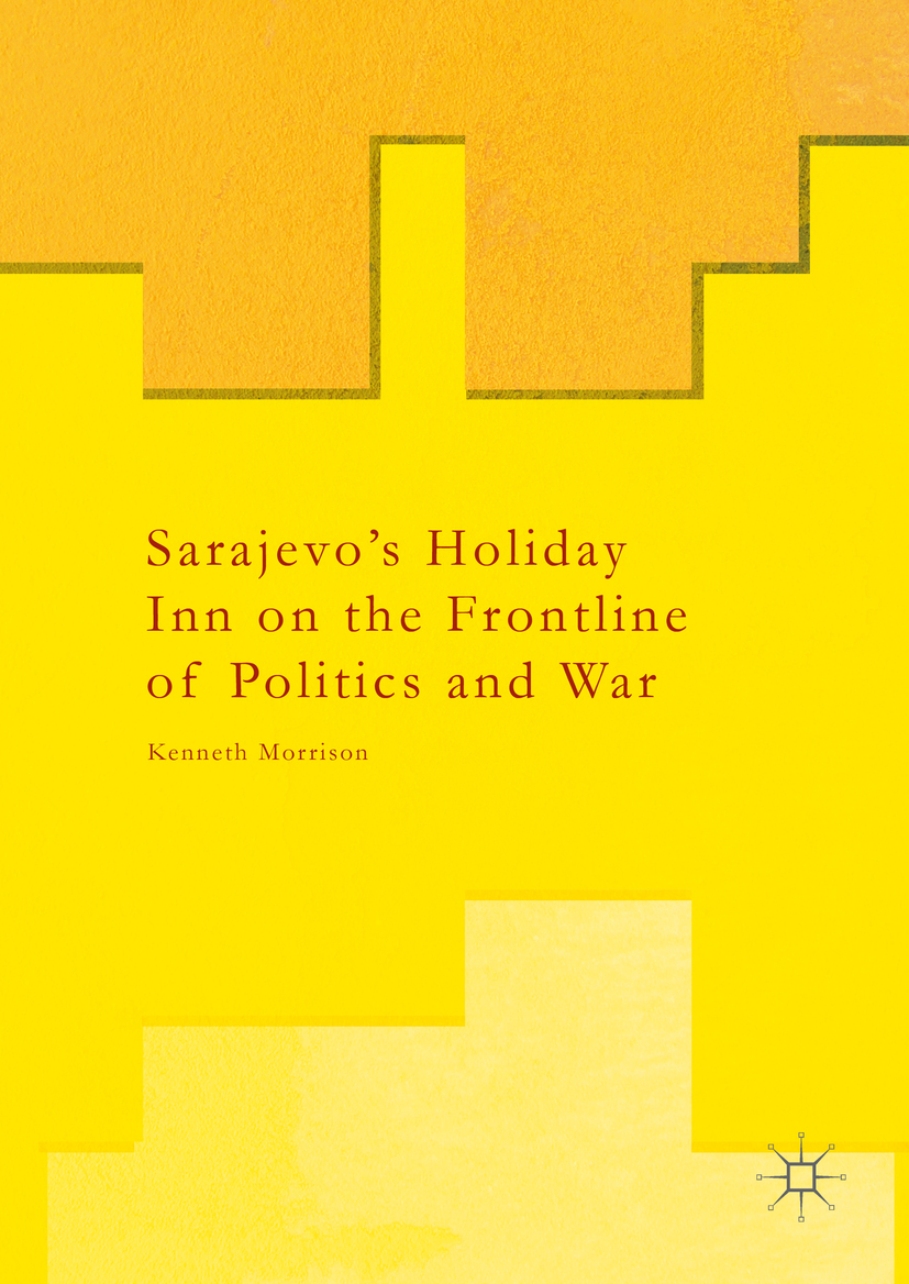 Morrison, Kenneth - Sarajevo's Holiday Inn on the Frontline of Politics and War, ebook