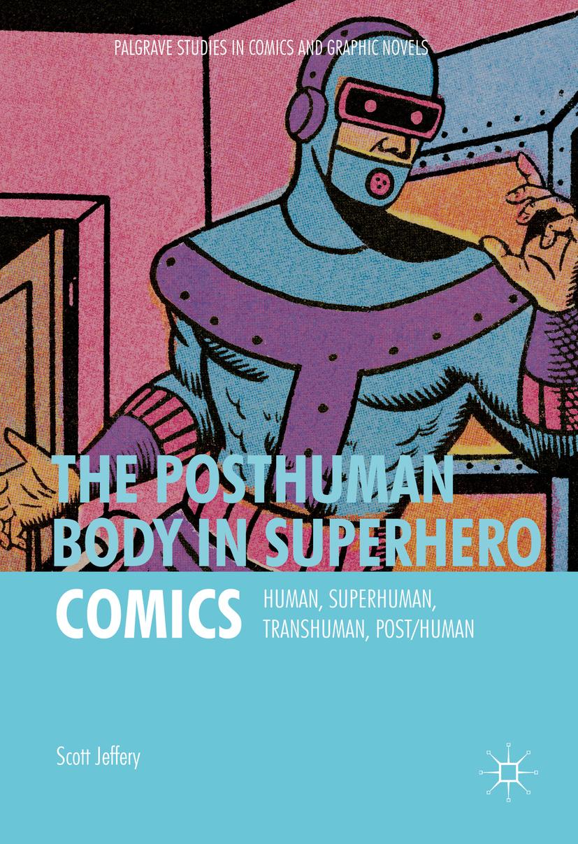 Jeffery, Scott - The Posthuman Body in Superhero Comics, ebook