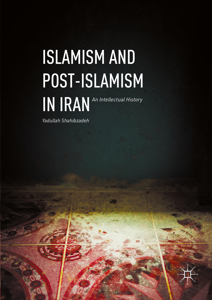 Shahibzadeh, Yadullah - Islamism and Post-Islamism in Iran, ebook