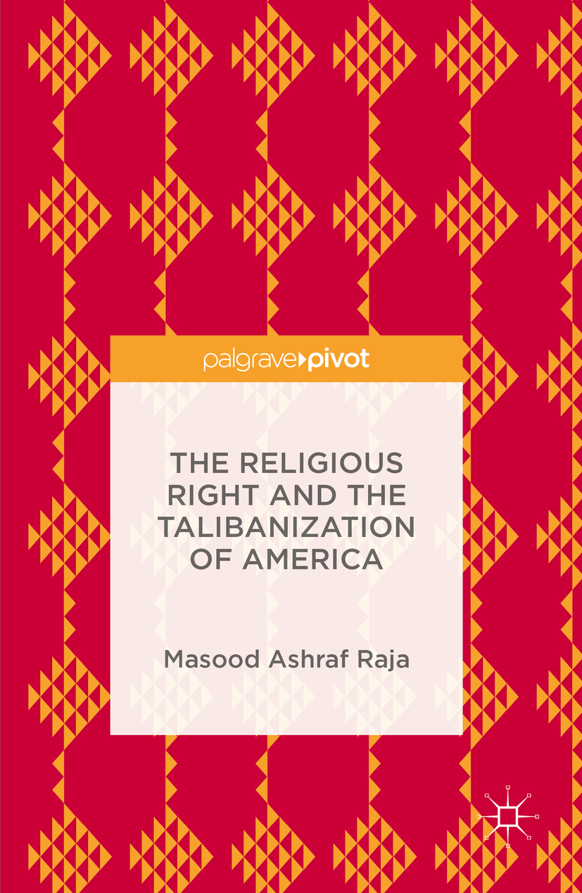 Raja, Masood Ashraf - The Religious Right and the Talibanization of America, ebook