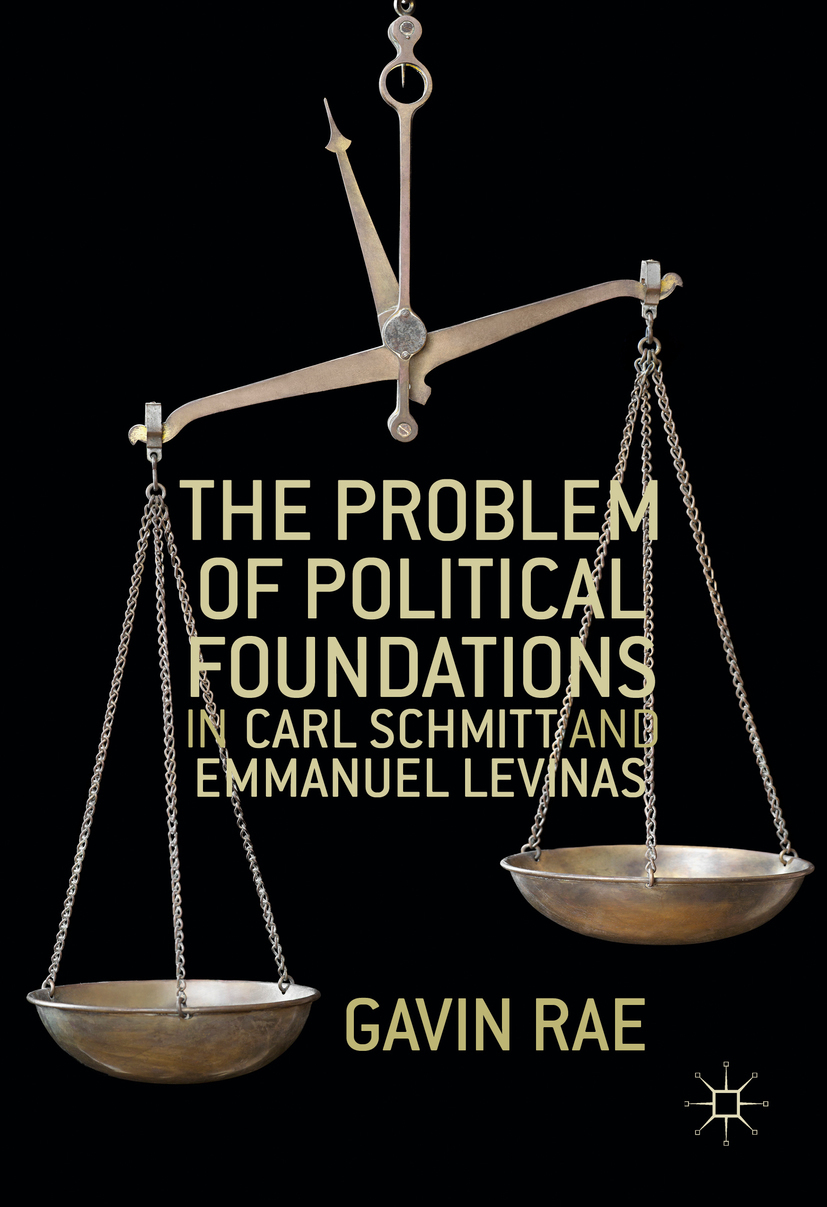Rae, Gavin - The Problem of Political Foundations in Carl Schmitt and Emmanuel Levinas, ebook