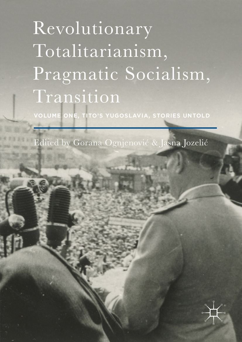 Jozelić, Jasna - Revolutionary Totalitarianism, Pragmatic Socialism, Transition, ebook