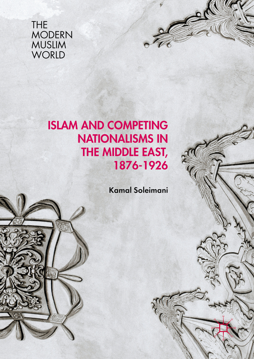 Soleimani, Kamal - Islam and Competing Nationalisms in the Middle East, 1876-1926, ebook