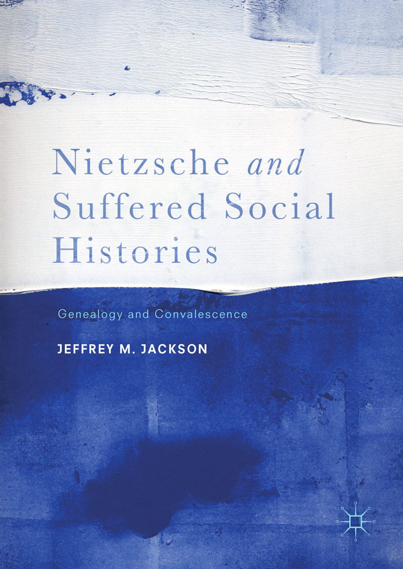 Jackson, Jeffrey M. - Nietzsche and Suffered Social Histories, ebook