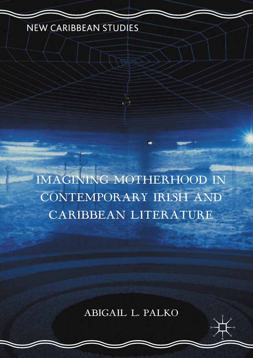 Palko, Abigail L. - Imagining Motherhood in Contemporary Irish and Caribbean Literature, ebook