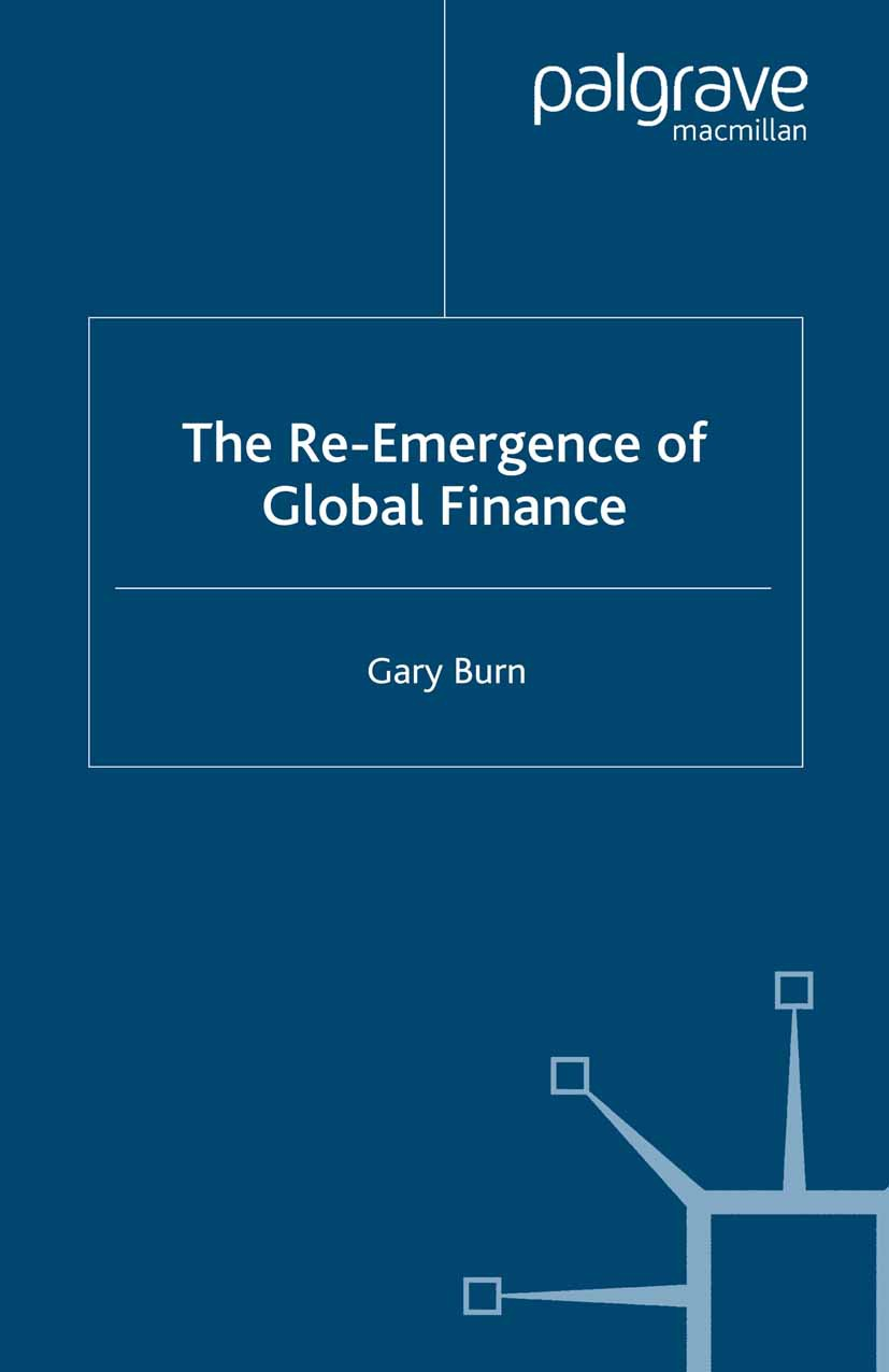 Burn, Gary - The Re-Emergence of Global Finance, ebook