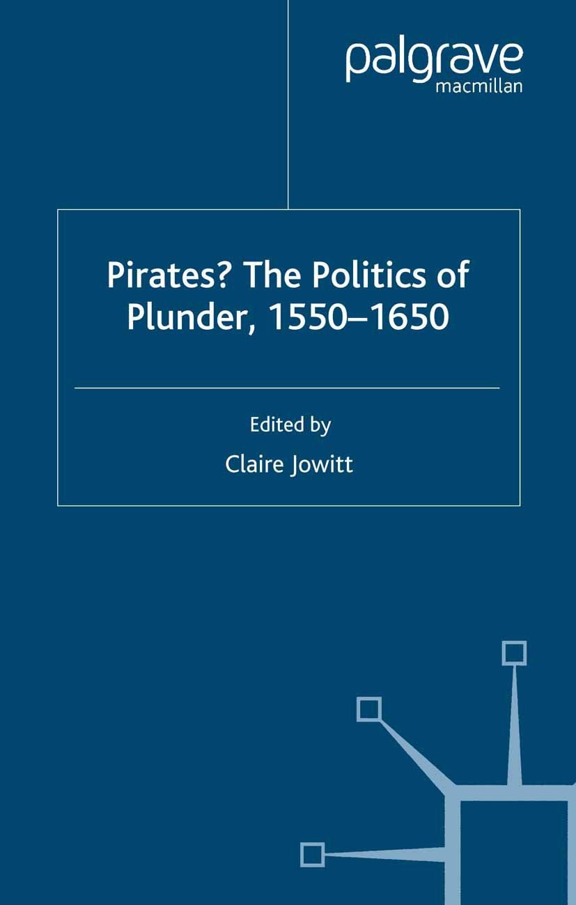 Jowitt, Claire - Pirates? The Politics of Plunder, 1550–1650, ebook