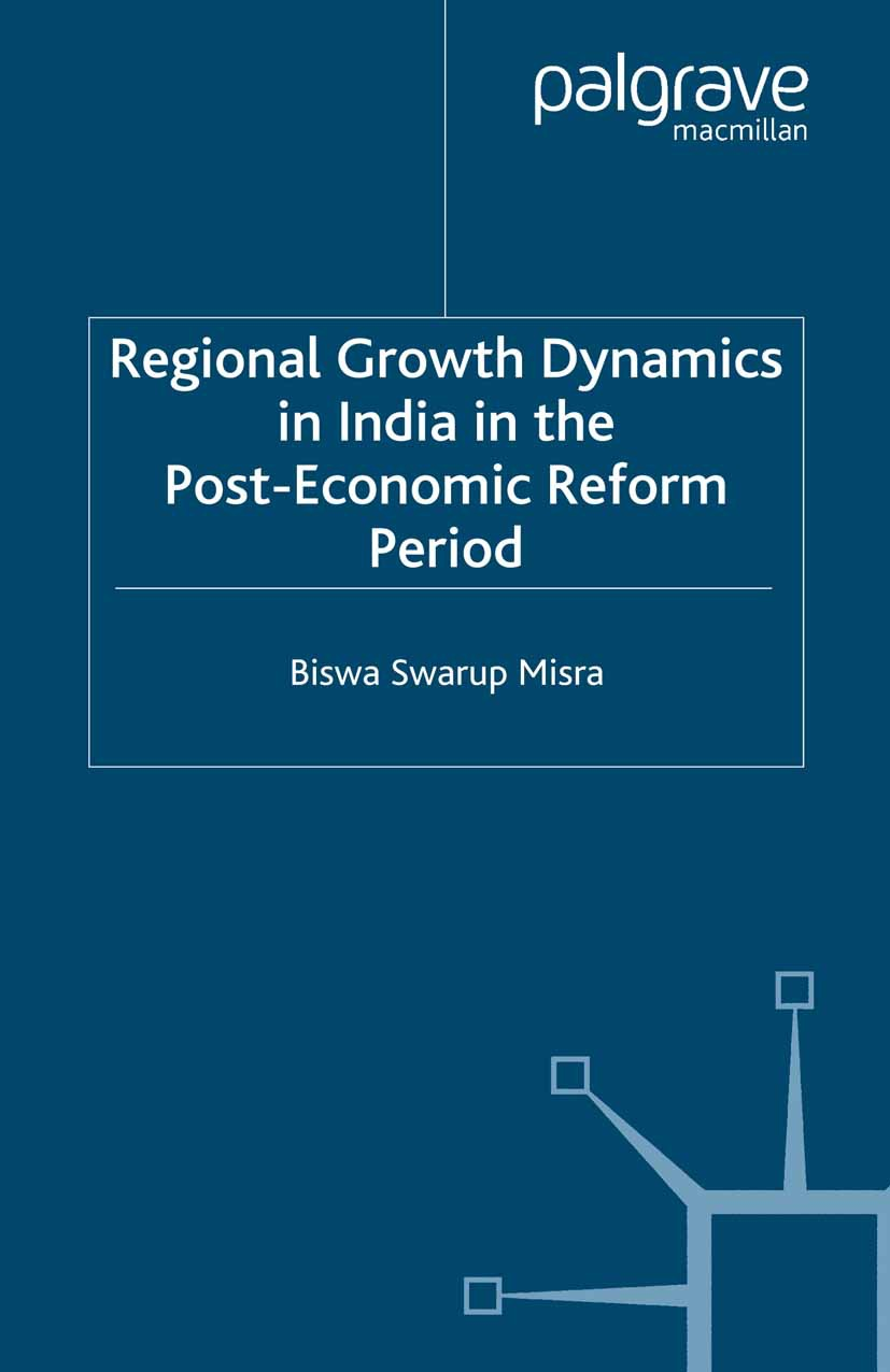 Misra, Biswa Swarup - Regional Growth Dynamics in India in the Post-Economic Reform Period, ebook