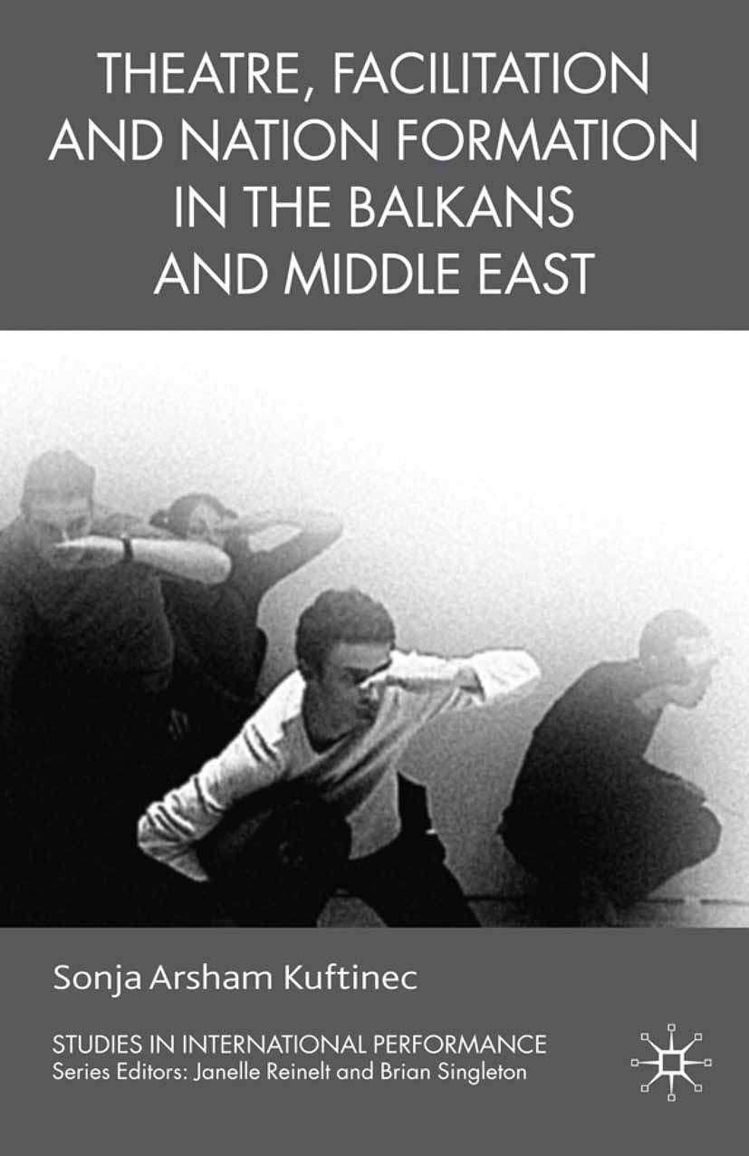 Kuftinec, Sonja Arsham - Theatre, Facilitation, and Nation Formation in the Balkans and Middle East, ebook