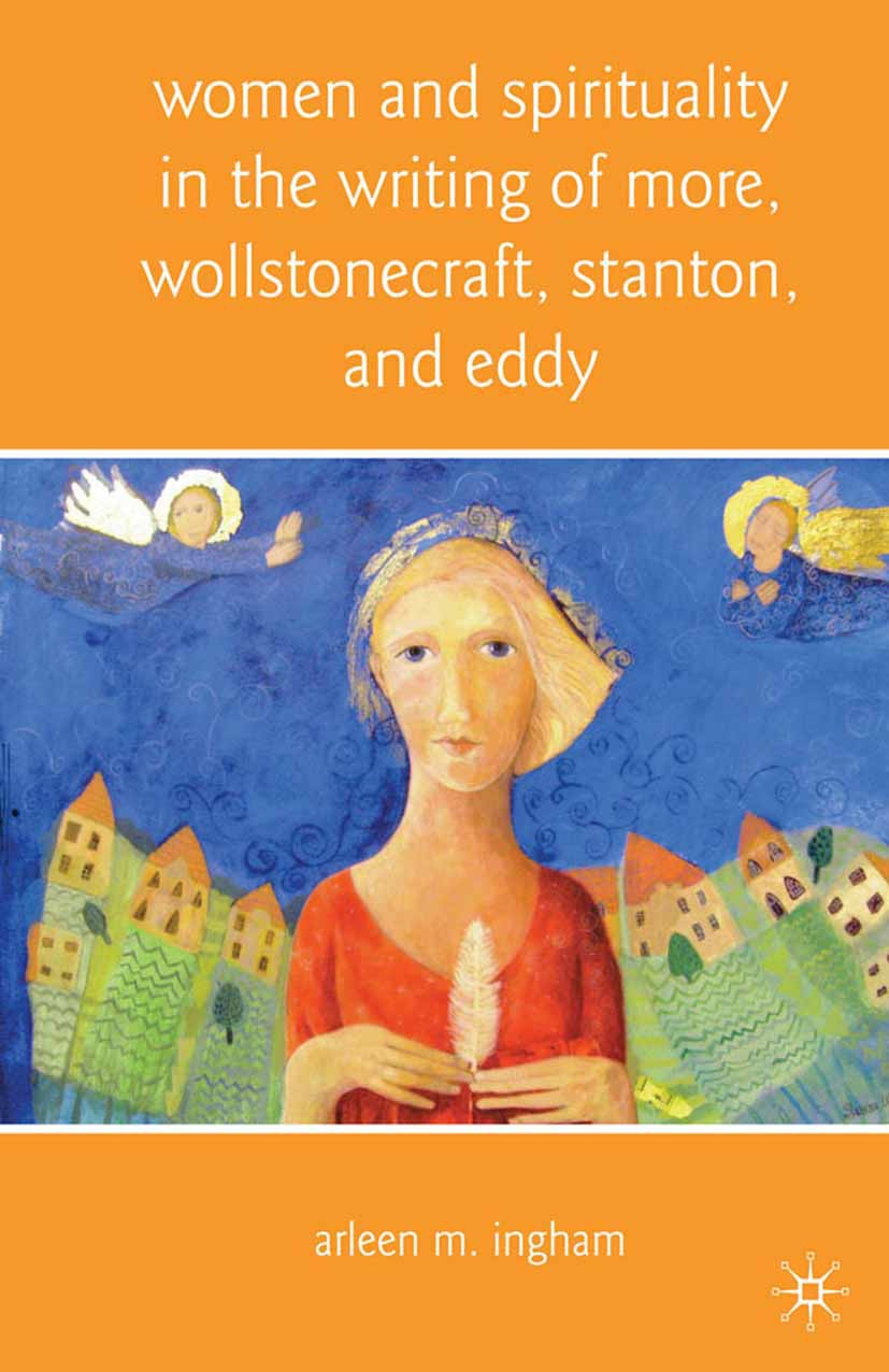 Ingham, Arleen M. - Women and Spirituality in the Writing of More, Wollstonecraft, Stanton, and Eddy, ebook