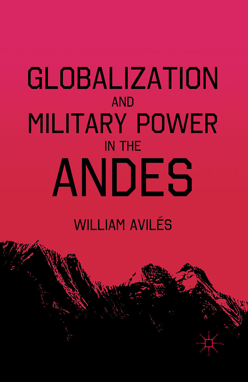 Avilés, William - Globalization and Military Power in the Andes, ebook