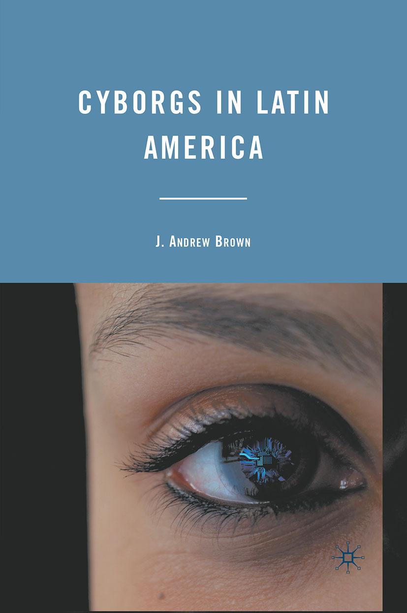 Brown, J. Andrew - Cyborgs in Latin America, ebook