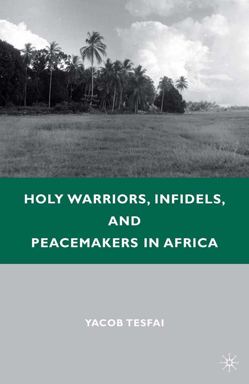 Tesfai, Yacob - Holy Warriors, Infidels, and Peacemakers in Africa, e-bok